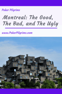 Montreal: The Good, The Bad, and The Ugly
